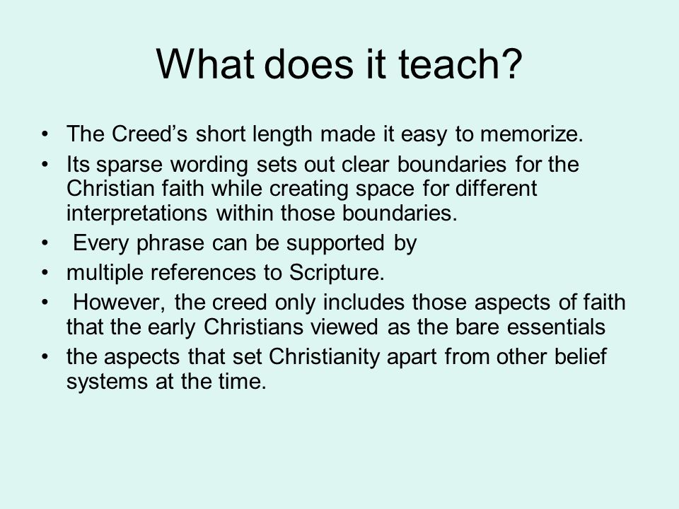 What does it teach. The Creed's short length made it easy to memorize.