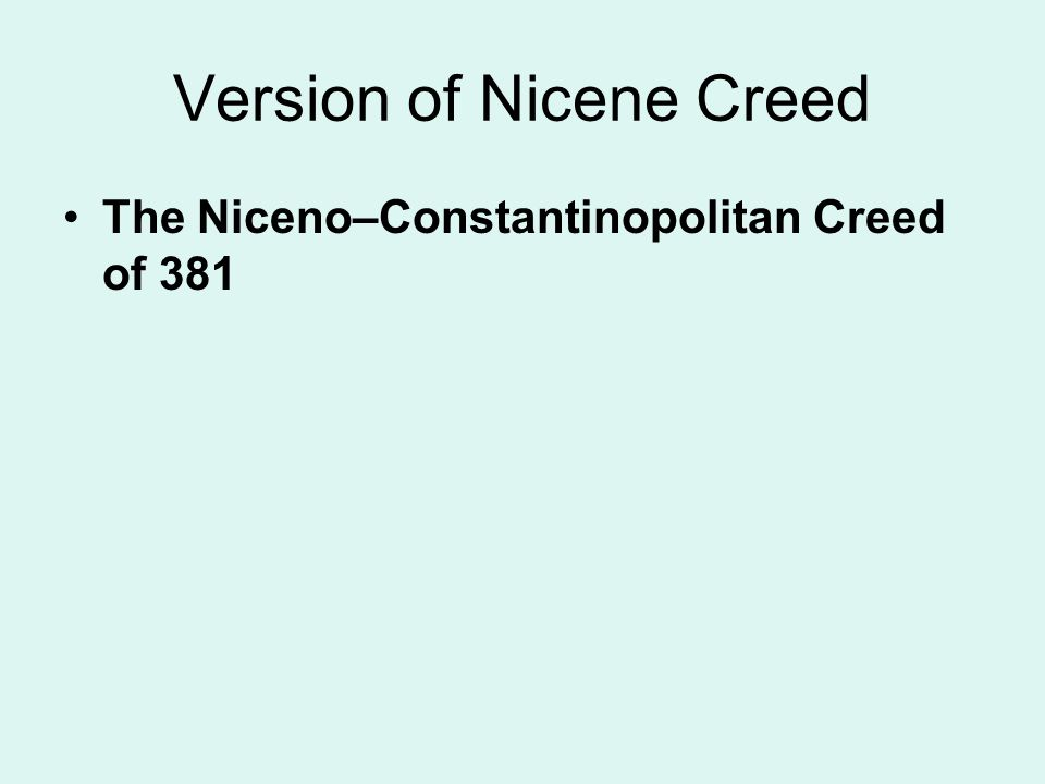 Version of Nicene Creed The Niceno–Constantinopolitan Creed of 381