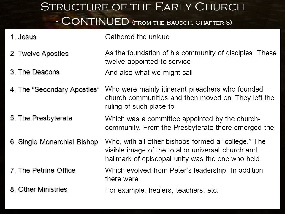 Structure of the Early Church - Continued (from the Bausch, Chapter 3) 1. Jesus Gathered the unique 2. Twelve Apostles As the foundation of his commun