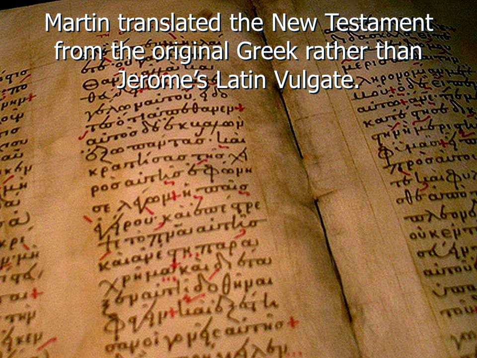Martin translated the New Testament from the original Greek rather than Jerome's Latin Vulgate.