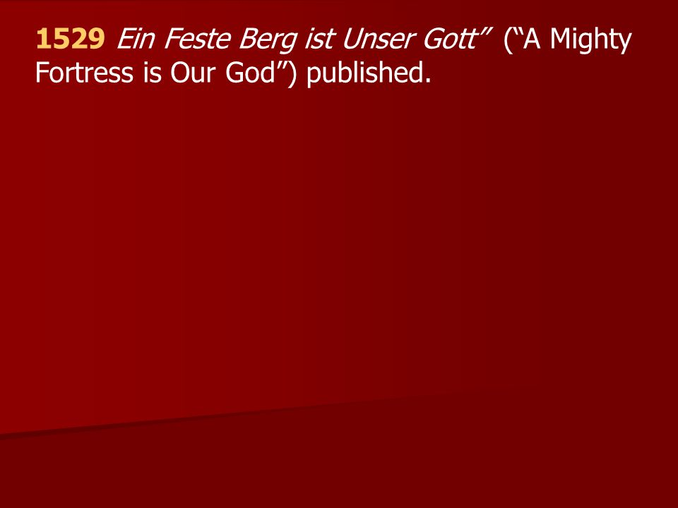 """1529 Ein Feste Berg ist Unser Gott"""" (""""A Mighty Fortress is Our God"""") published."""
