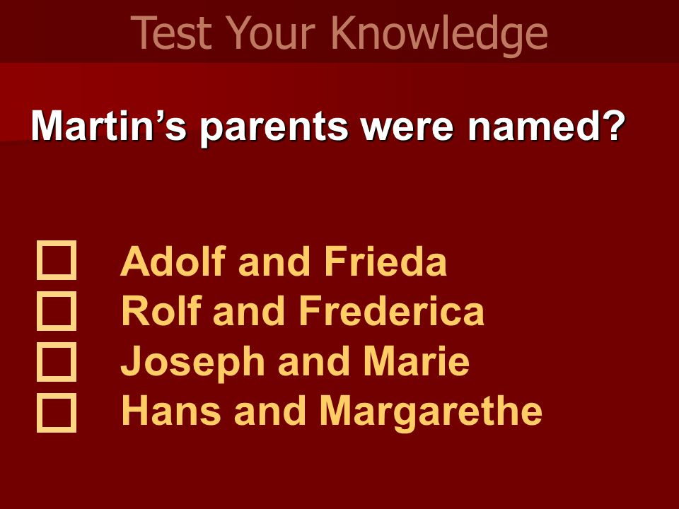 Martin's parents were named? Adolf and Frieda Rolf and Frederica Joseph and Marie Hans and Margarethe Test Your Knowledge