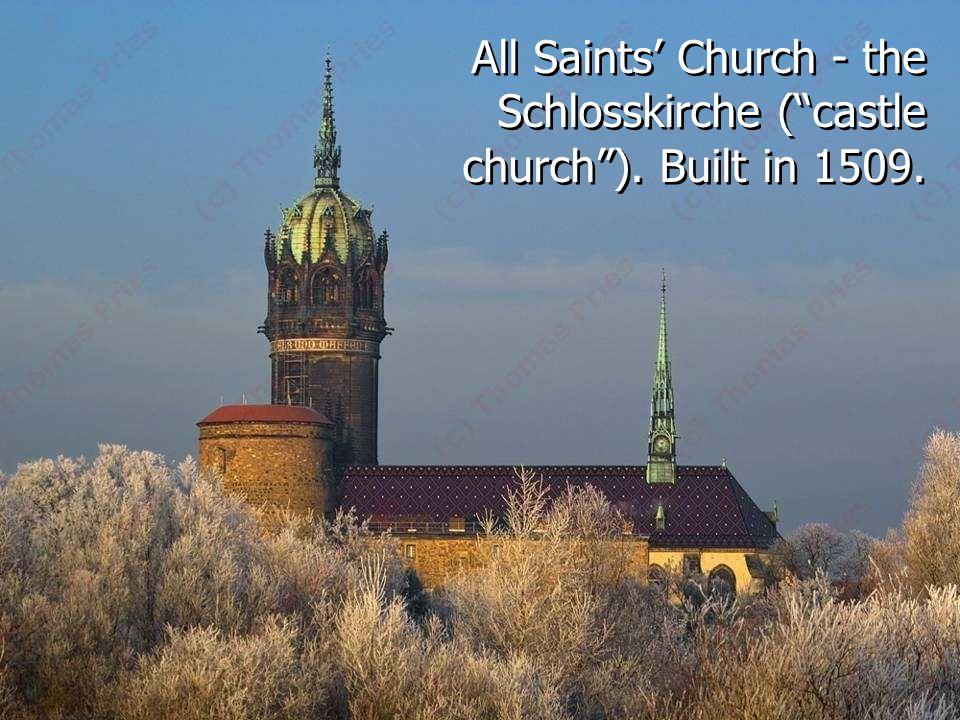 "All Saints' Church - the Schlosskirche (""castle church""). Built in 1509."