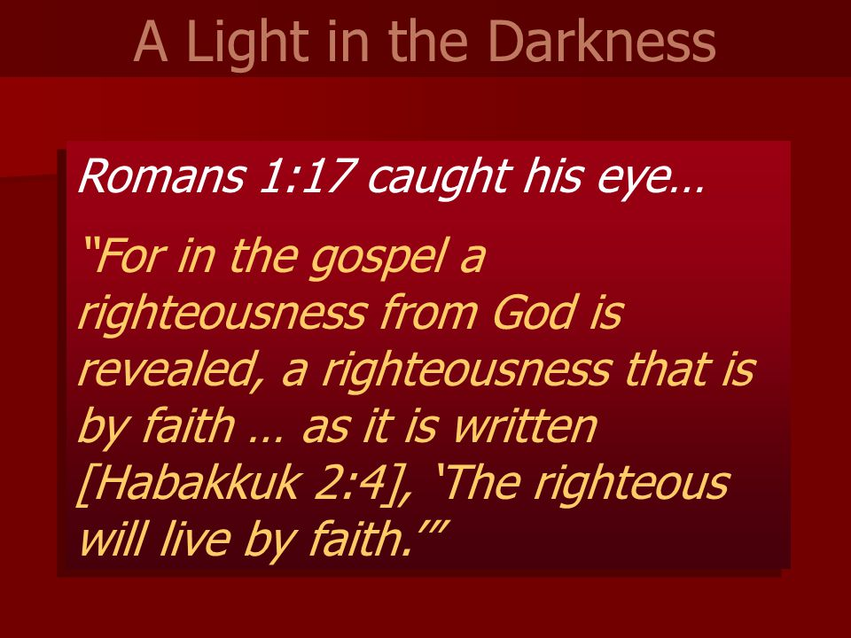 """Romans 1:17 caught his eye… """"For in the gospel a righteousness from God is revealed, a righteousness that is by faith … as it is written [Habakkuk 2:4"""