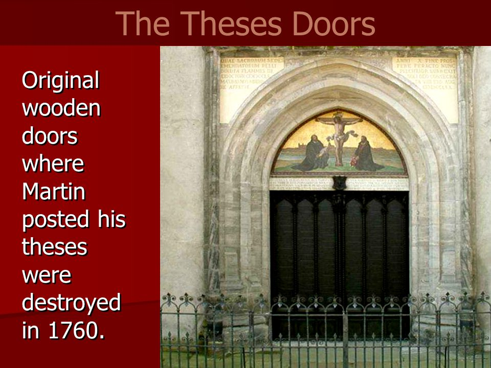 Original wooden doors where Martin posted his theses were destroyed in 1760. The Theses Doors