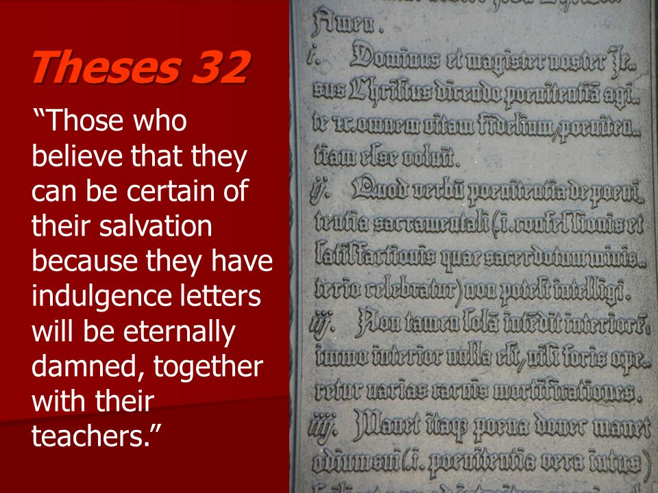 """""""Those who believe that they can be certain of their salvation because they have indulgence letters will be eternally damned, together with their teac"""