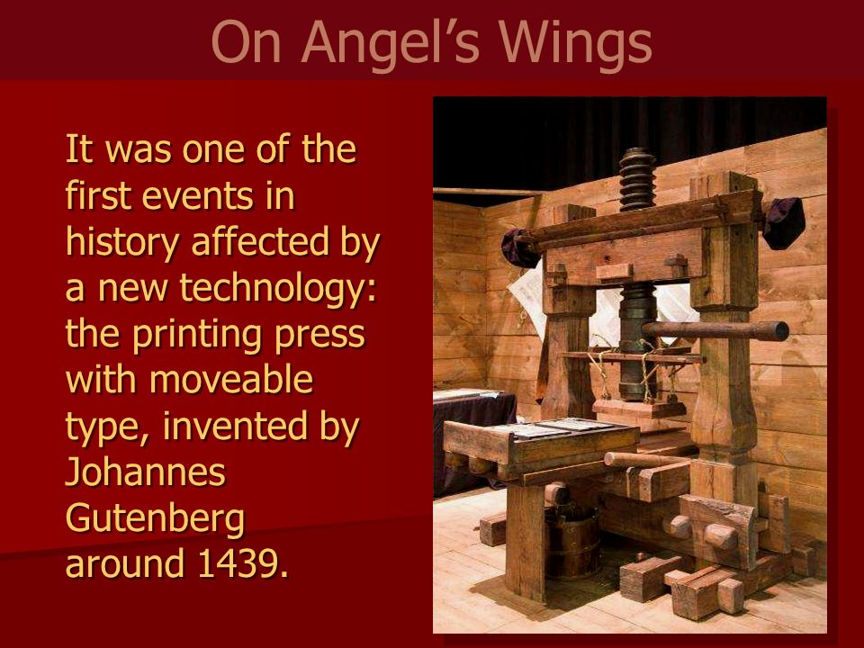 It was one of the first events in history affected by a new technology: the printing press with moveable type, invented by Johannes Gutenberg around 1