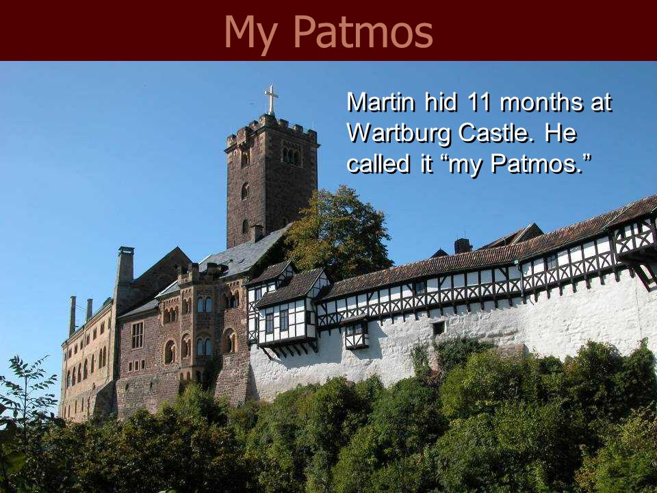My Patmos Martin hid 11 months at Wartburg Castle. He called it my Patmos.
