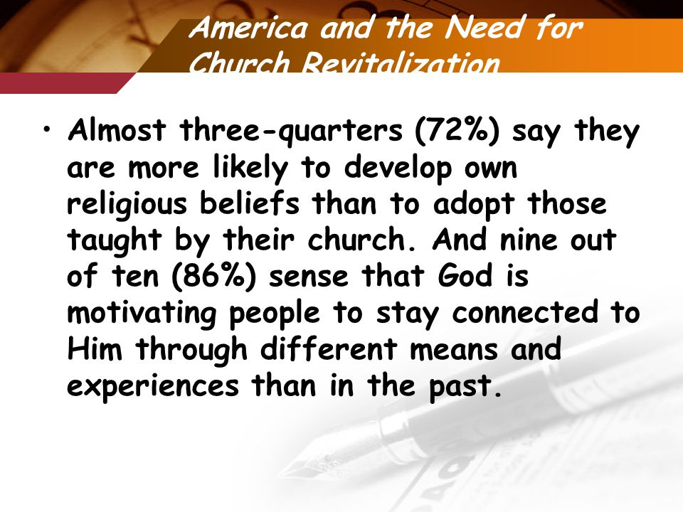 America and the Need for Church Revitalization Almost three-quarters (72%) say they are more likely to develop own religious beliefs than to adopt those taught by their church.