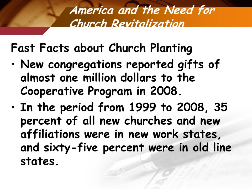 America and the Need for Church Revitalization Fast Facts about Church Planting New congregations reported gifts of almost one million dollars to the Cooperative Program in 2008.