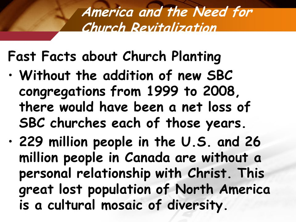 America and the Need for Church Revitalization Fast Facts about Church Planting Without the addition of new SBC congregations from 1999 to 2008, there would have been a net loss of SBC churches each of those years.