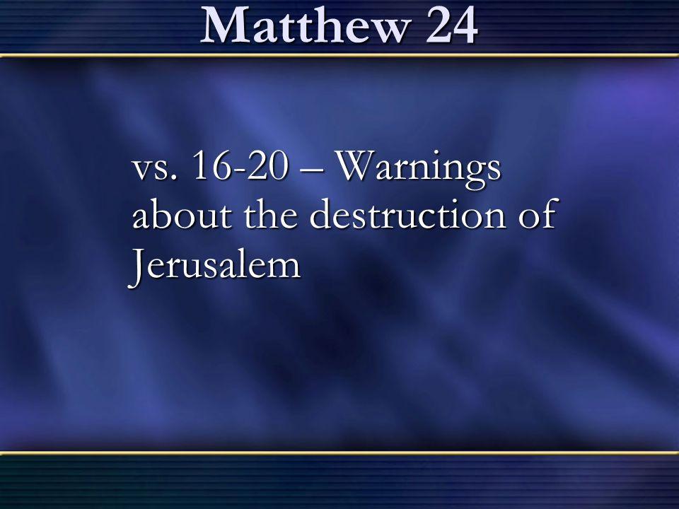 Matthew 24 vs. 16-20 – Warnings about the destruction of Jerusalem vs. 16-20 – Warnings about the destruction of Jerusalem