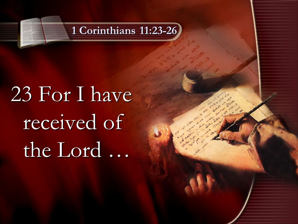 1 Corinthians 11:23-26 23 For I have received of the Lord …