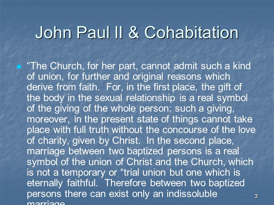 4 John Paul II & Cohabitation Such a situation cannot usually be overcome unless the human person, from childhood, with the help of Christ's grace and without fear, has been trained to dominate concupiscence from the beginning and to establish relationships of genuine love with other people.