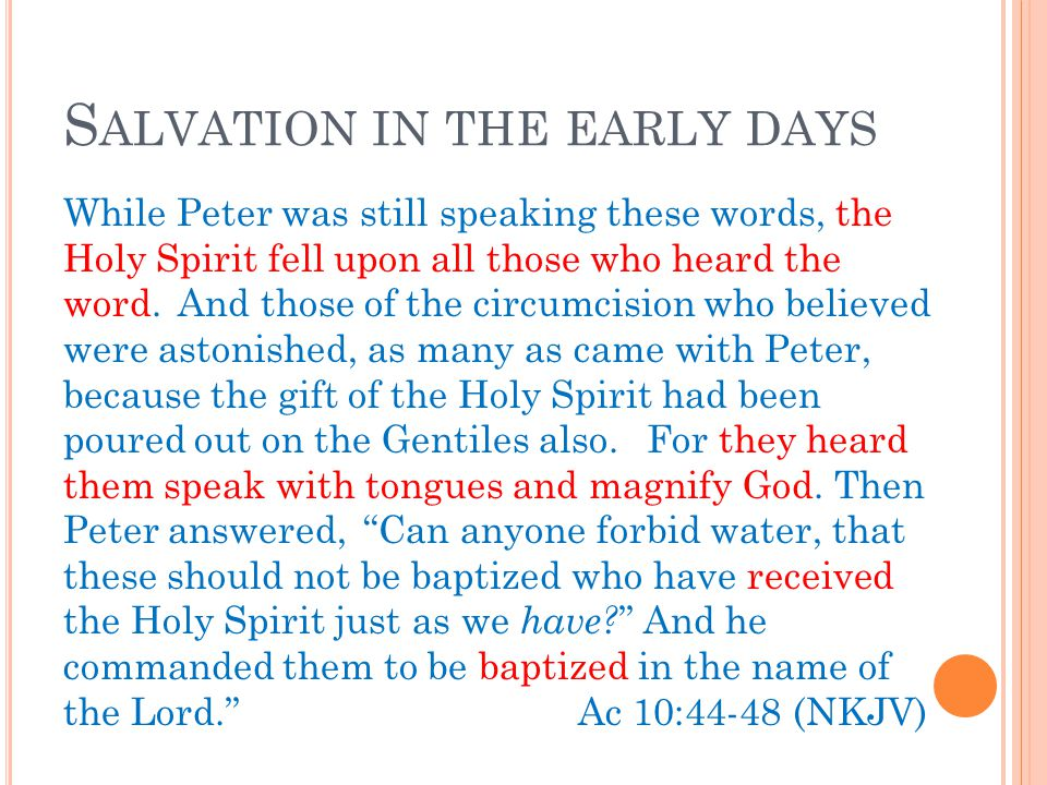S ALVATION IN THE EARLY DAYS While Peter was still speaking these words, the Holy Spirit fell upon all those who heard the word.