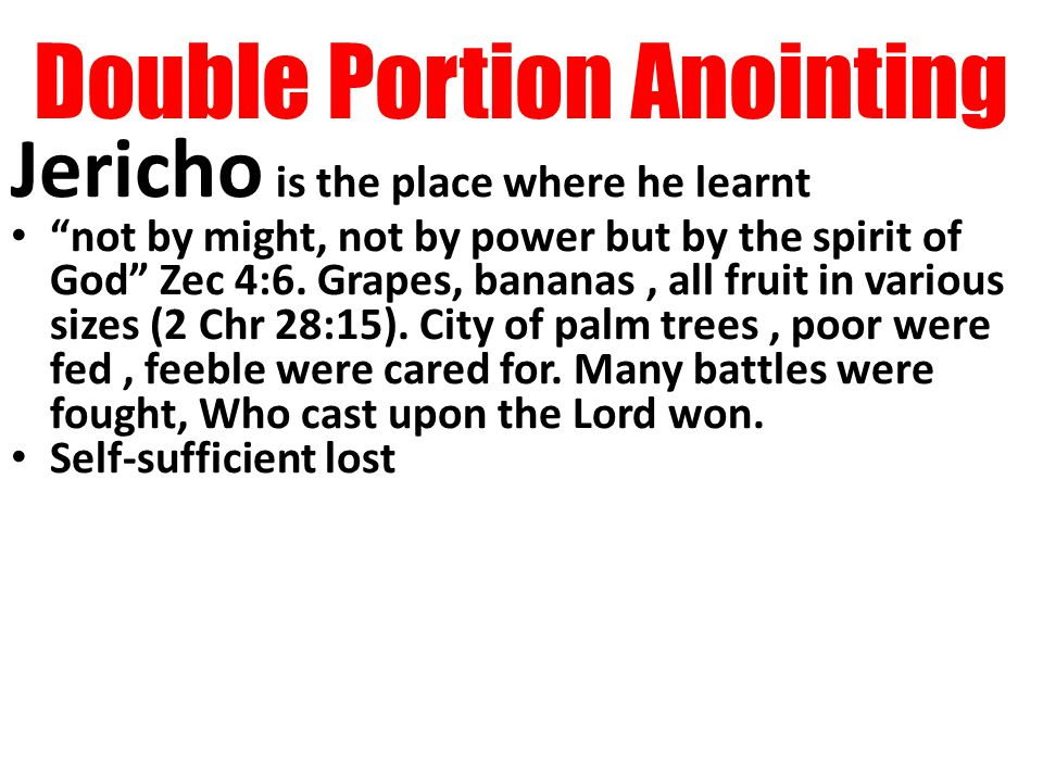Double Portion Anointing Jericho is the place where he learnt not by might, not by power but by the spirit of God Zec 4:6.
