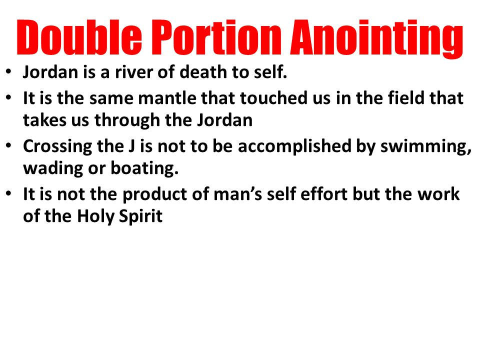 Double Portion Anointing Jordan is a river of death to self.
