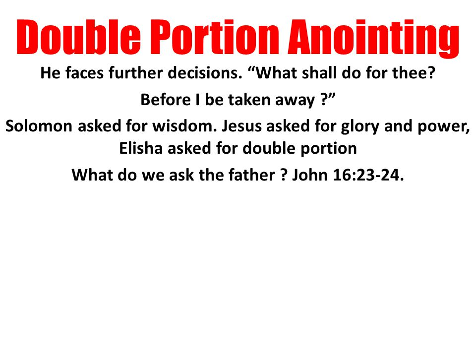 Double Portion Anointing He faces further decisions.