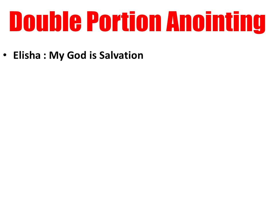 Double Portion Anointing Elisha : My God is Salvation