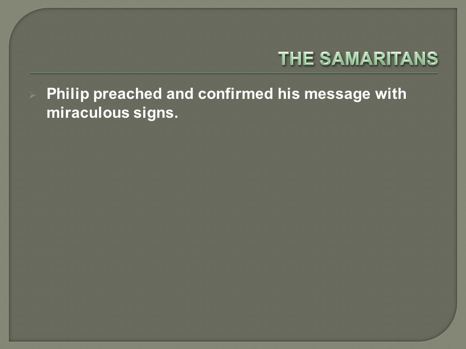  Philip preached and confirmed his message with miraculous signs.