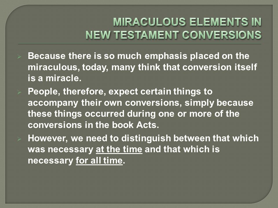  Because there is so much emphasis placed on the miraculous, today, many think that conversion itself is a miracle.