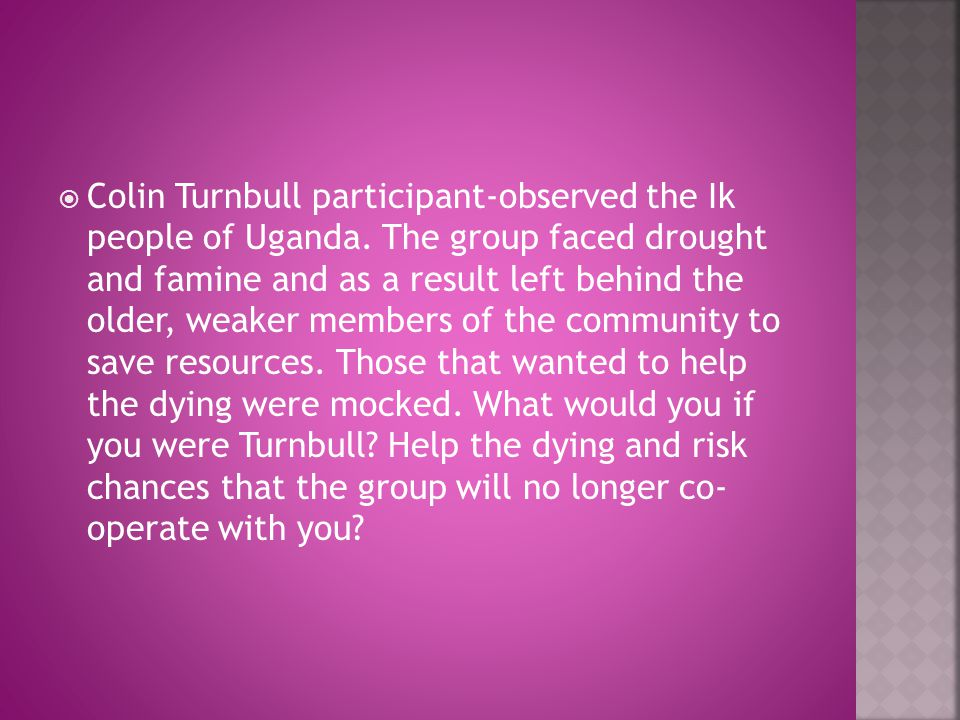  Colin Turnbull participant-observed the Ik people of Uganda.