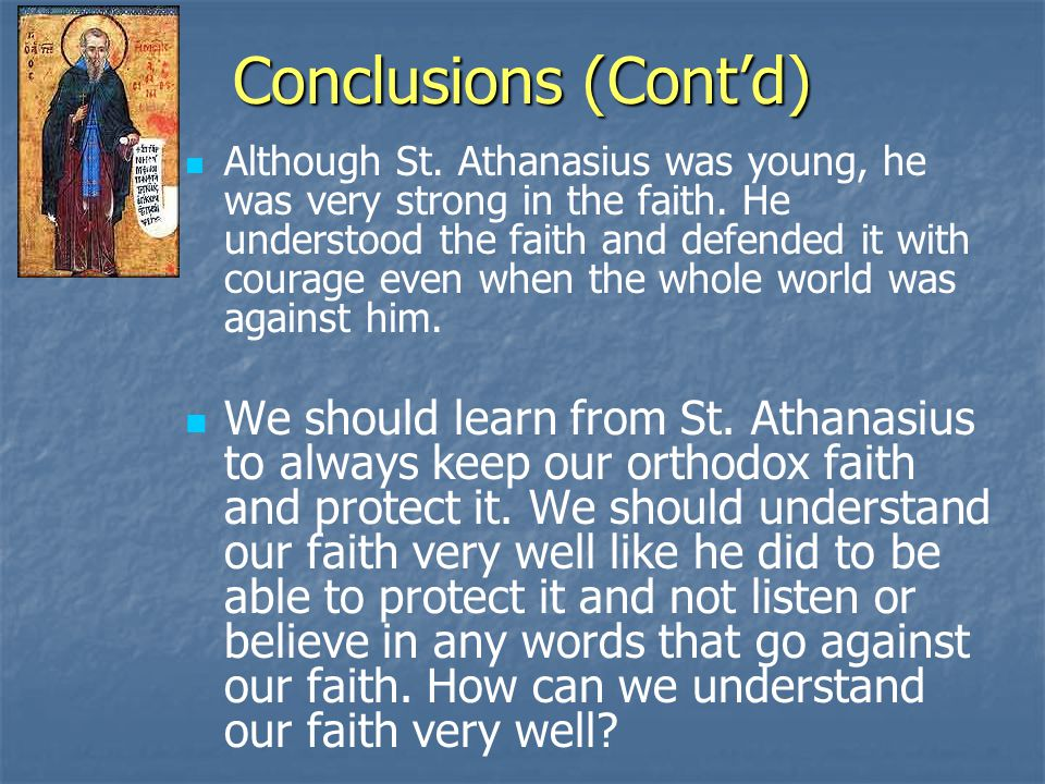 Conclusions (Cont'd) Although St. Athanasius was young, he was very strong in the faith.