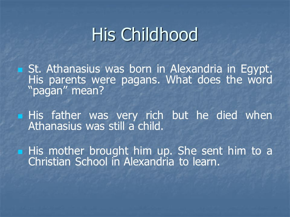 His Childhood St. Athanasius was born in Alexandria in Egypt.