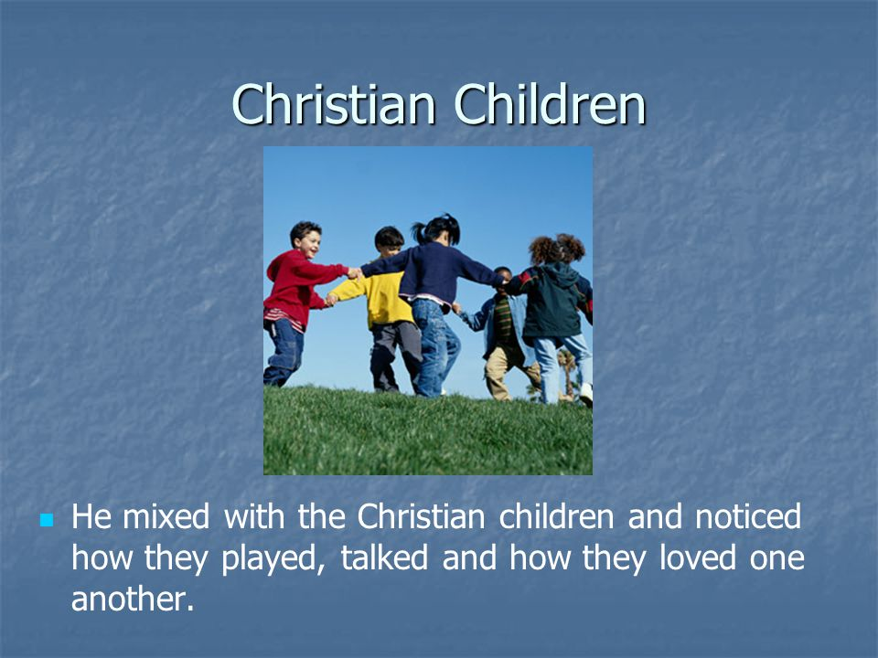 Christian Children He saw that they were calm and obedient.
