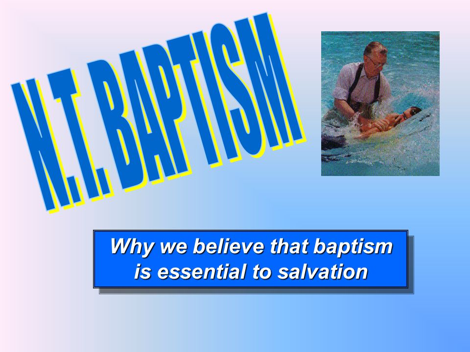 Why we believe that baptism is essential to salvation