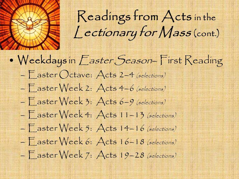Readings from Acts in the Lectionary for Mass (cont.) Weekdays in Easter Season– First Reading –Easter Octave: Acts 2–4 (selections) –Easter Week 2: A