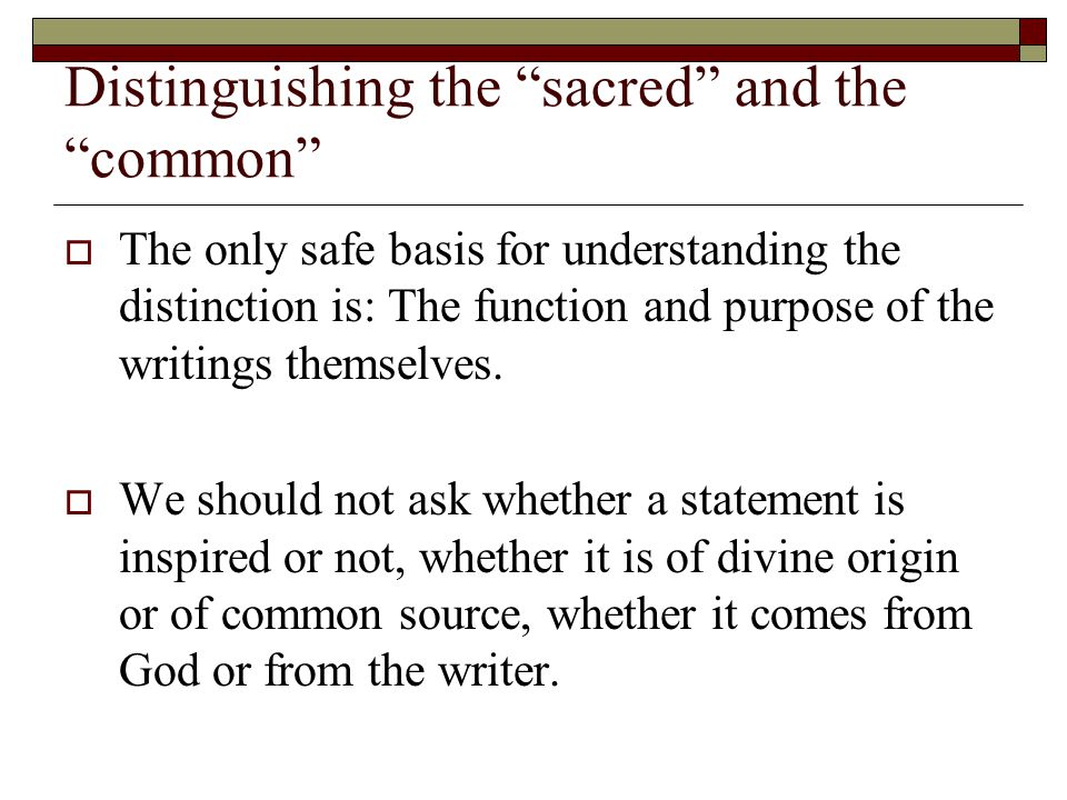 "Distinguishing the ""sacred"" and the ""common""  The only safe basis for understanding the distinction is: The function and purpose of the writings them"