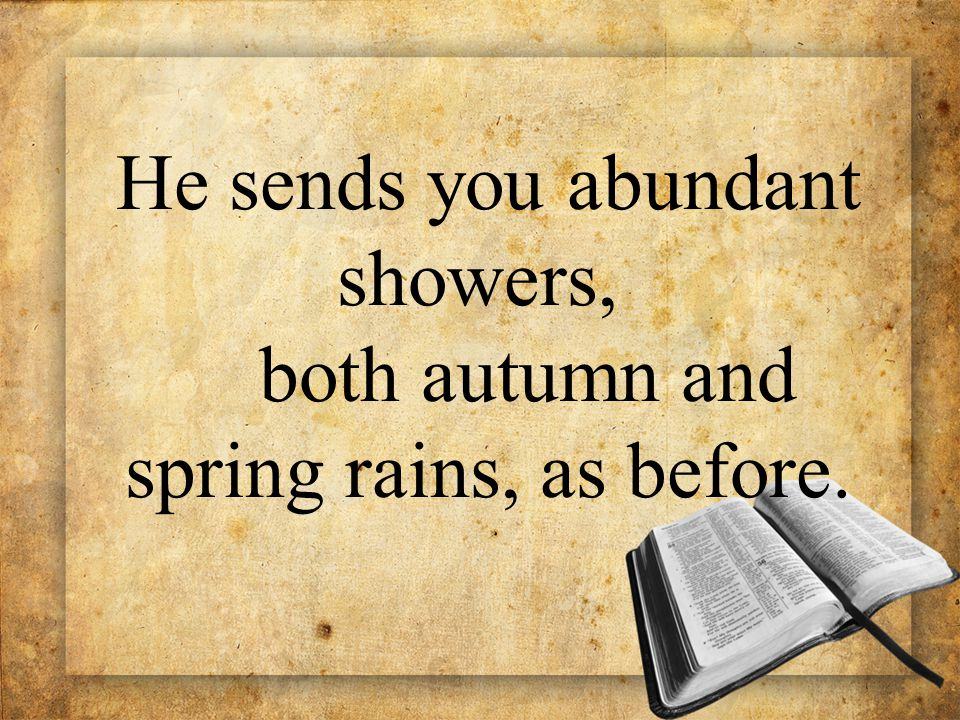 He sends you abundant showers, both autumn and spring rains, as before.