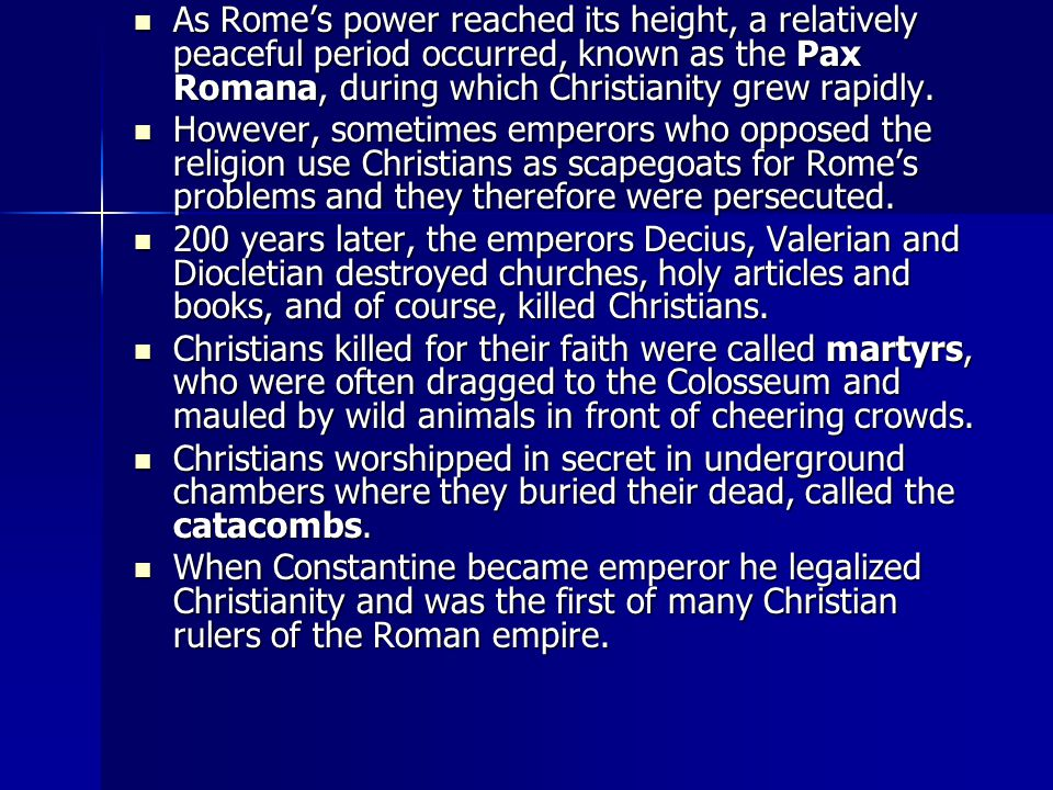 As Rome's power reached its height, a relatively peaceful period occurred, known as the Pax Romana, during which Christianity grew rapidly.