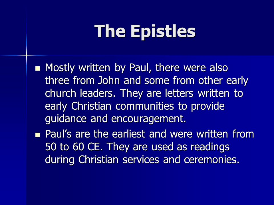The Epistles Mostly written by Paul, there were also three from John and some from other early church leaders.