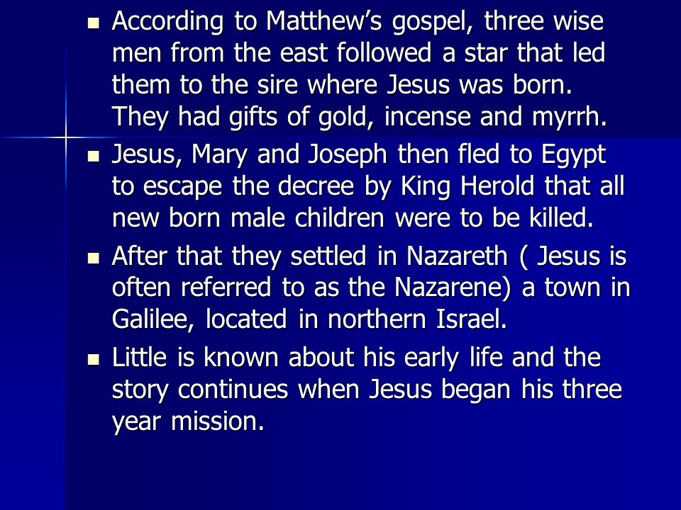 According to Matthew's gospel, three wise men from the east followed a star that led them to the sire where Jesus was born.