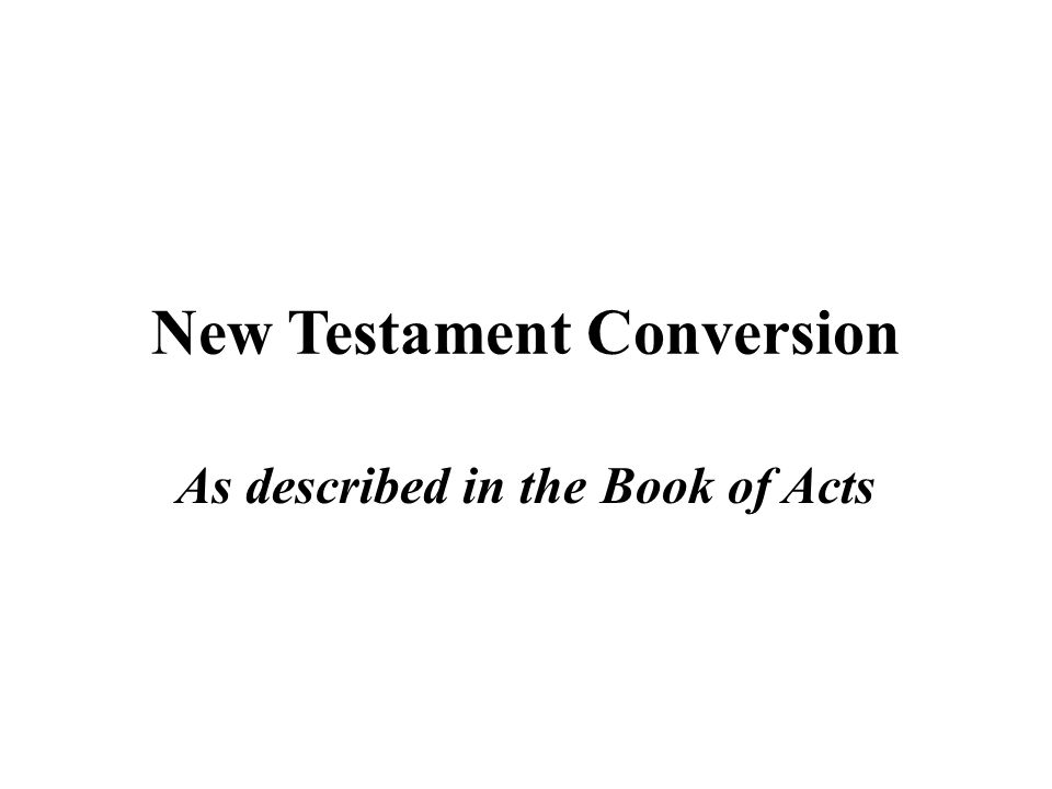 New Testament Conversion As described in the Book of Acts