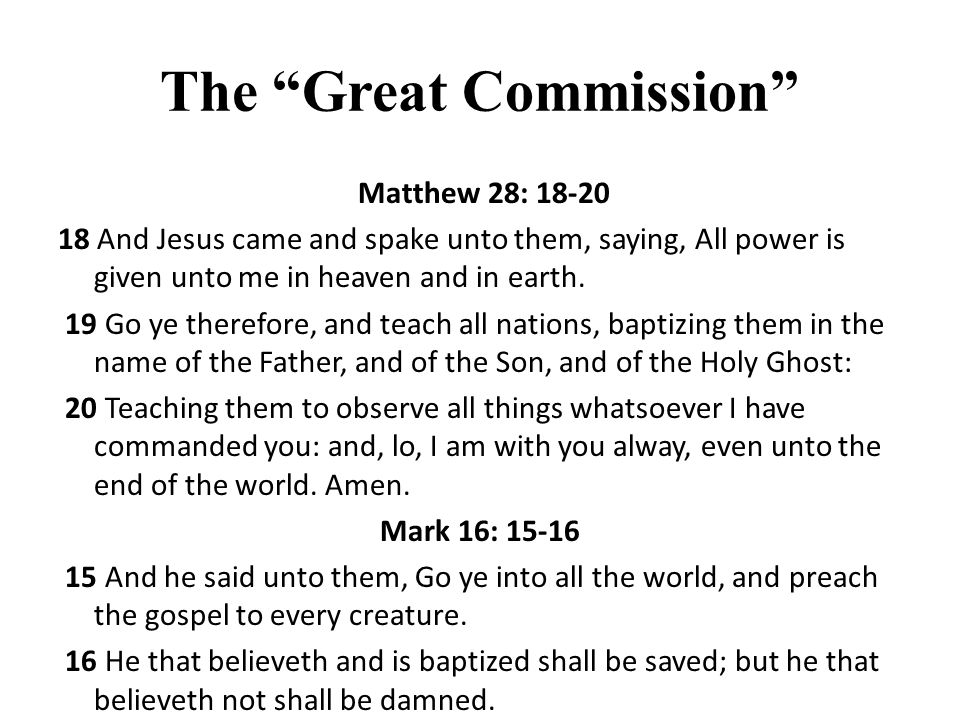 The Great Commission Matthew 28: 18-20 18 And Jesus came and spake unto them, saying, All power is given unto me in heaven and in earth.