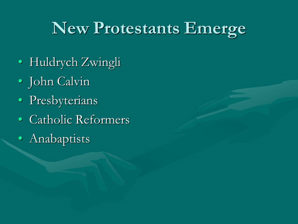 New Protestants Emerge Huldrych ZwingliHuldrych Zwingli John CalvinJohn Calvin PresbyteriansPresbyterians Catholic ReformersCatholic Reformers Anabapt