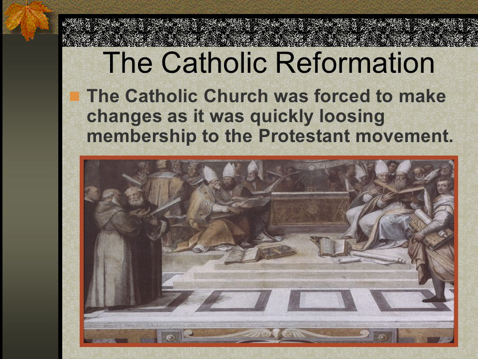 The Catholic Reformation The Catholic Church was forced to make changes as it was quickly loosing membership to the Protestant movement.