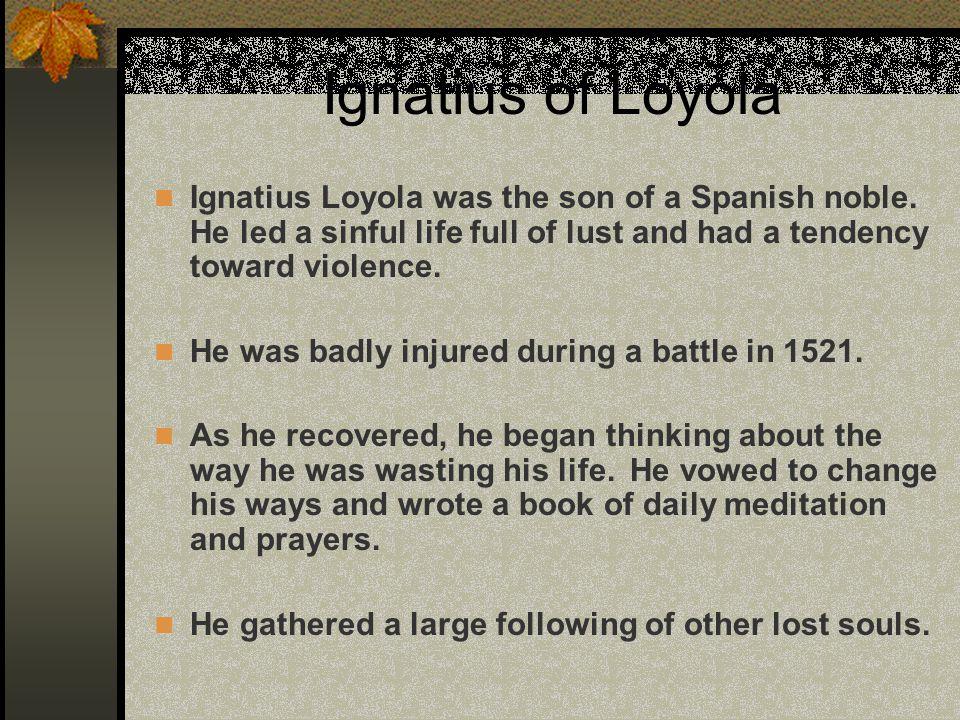 Ignatius of Loyola Ignatius Loyola was the son of a Spanish noble.