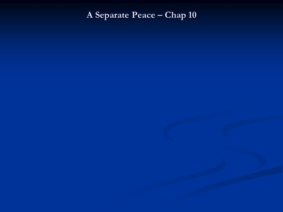A Separate Peace – Chap 10