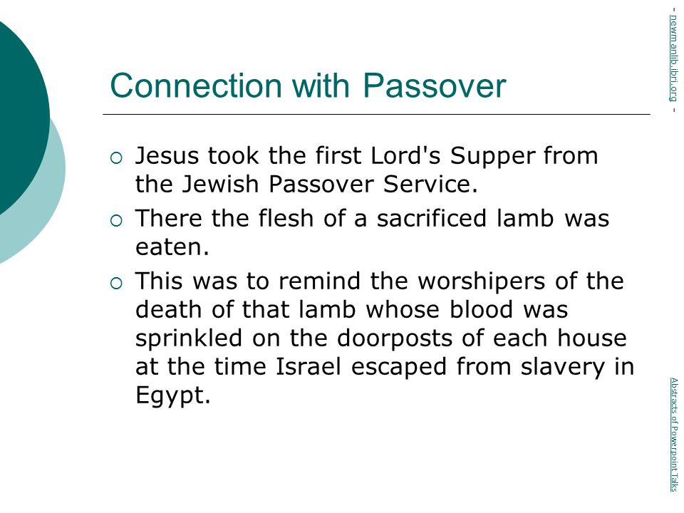 Connection with Passover  Jesus took the first Lord s Supper from the Jewish Passover Service.