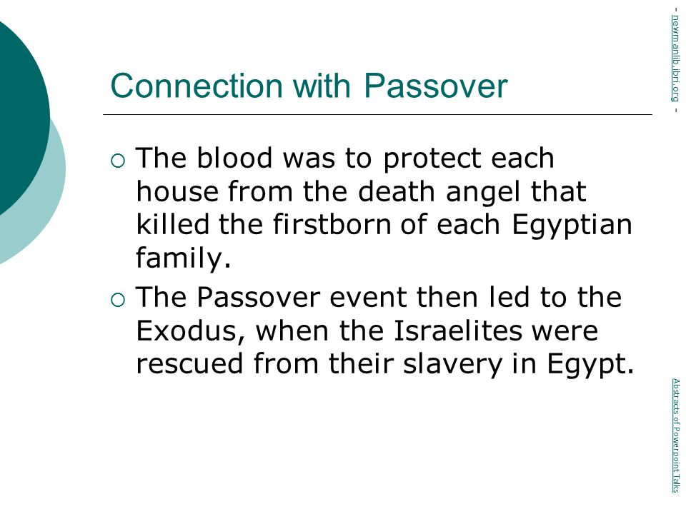 Connection with Passover  The blood was to protect each house from the death angel that killed the firstborn of each Egyptian family.