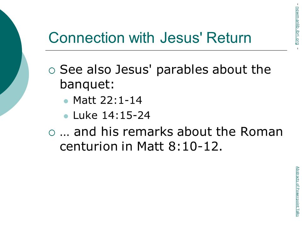 Connection with Jesus Return  See also Jesus parables about the banquet: Matt 22:1-14 Luke 14:15-24  … and his remarks about the Roman centurion in Matt 8:10-12.