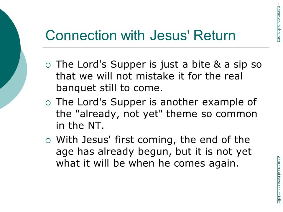 Connection with Jesus Return  The Lord s Supper is just a bite & a sip so that we will not mistake it for the real banquet still to come.