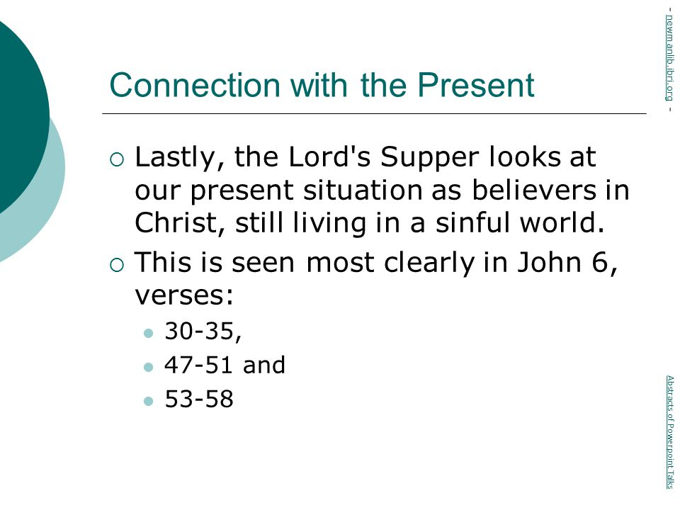 Connection with the Present  Lastly, the Lord s Supper looks at our present situation as believers in Christ, still living in a sinful world.