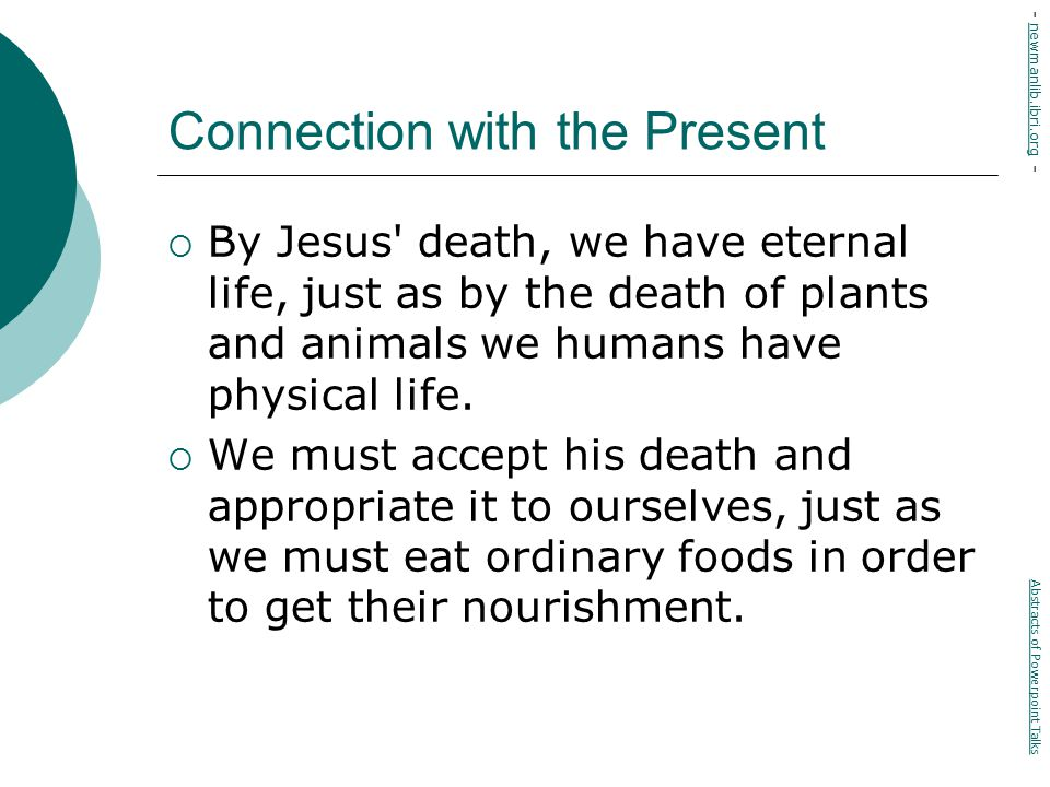 Connection with the Present  By Jesus death, we have eternal life, just as by the death of plants and animals we humans have physical life.