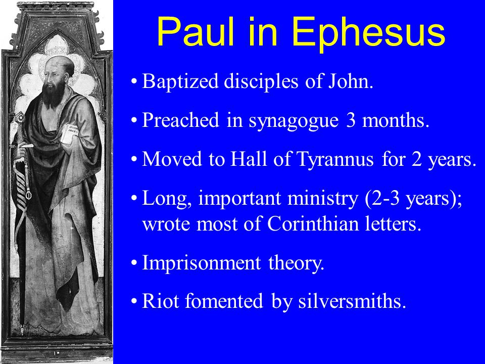 Paul in Ephesus Baptized disciples of John. Preached in synagogue 3 months.