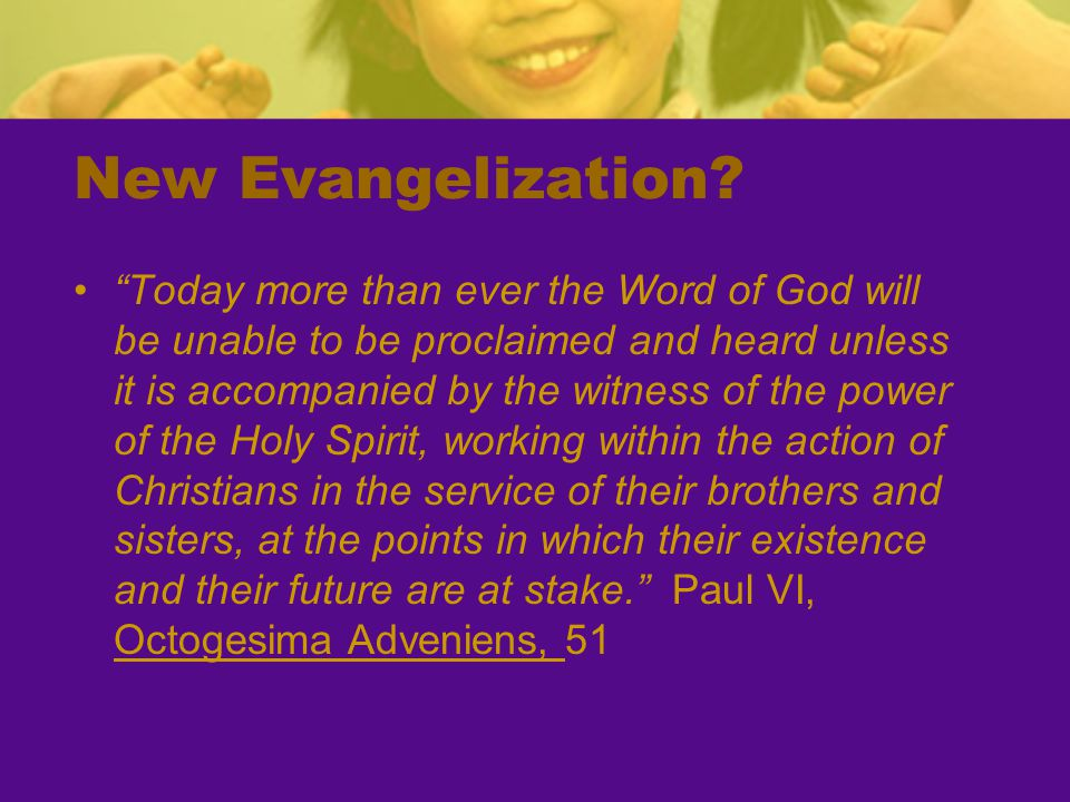 """New Evangelization? """"Today more than ever the Word of God will be unable to be proclaimed and heard unless it is accompanied by the witness of the pow"""
